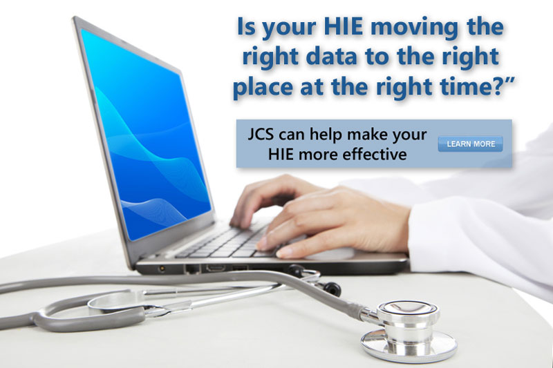 Is your HIE moving the right data to the right place at the right time?  JCS can help make your HIE more effective.